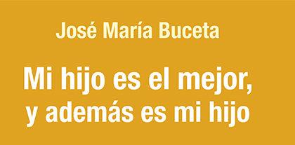 Mi hijo es el mejor y además es mi hijo. Chema Buceta