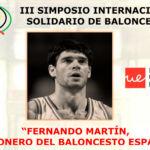 """III Simposio Internacional Solidario de Baloncesto. Universidad Europea de Madrid. """"Fernando Martín, el pionero del baloncesto español"""""""