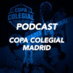 Podcast #CopaColegial Madrid