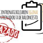 Aplazado por alerta sanitaria. Día del entrenador de baloncesto. Memorial Gabi Gangoiti. ESF&AVEB. 19 de marzo de 2020. Bilbao